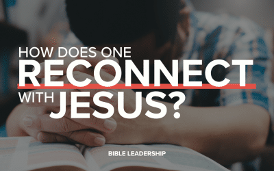 How Does One Reconnect with Jesus?