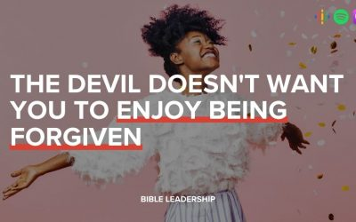 The Devil Doesn't Want You to Enjoy Being Forgiven
